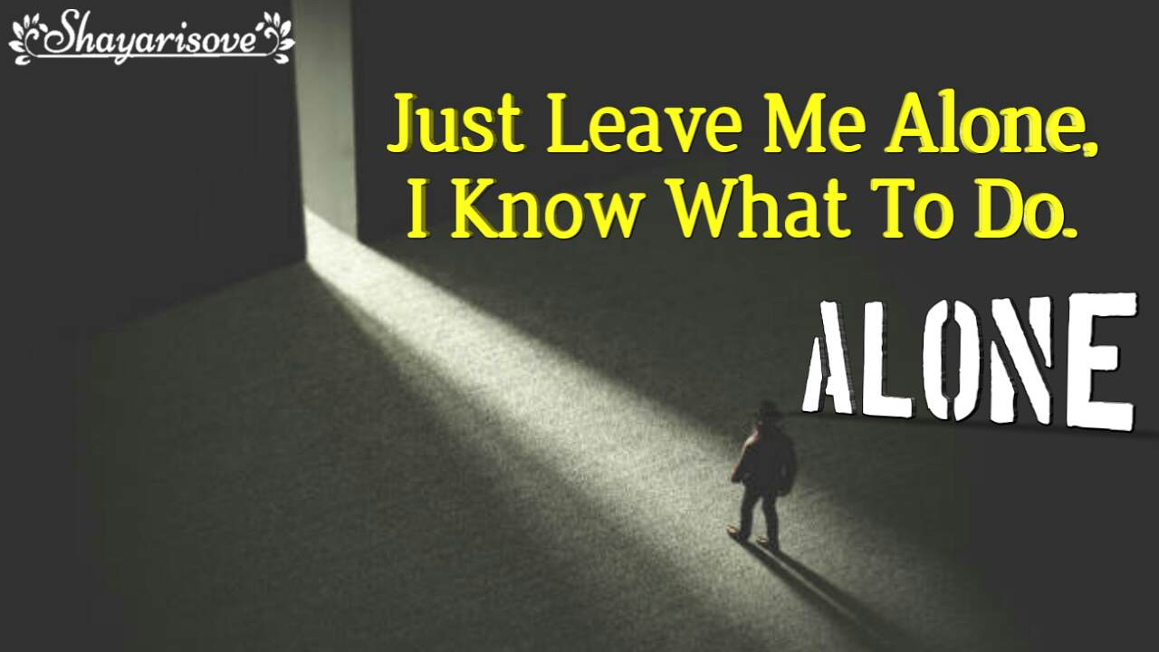 Just leave me